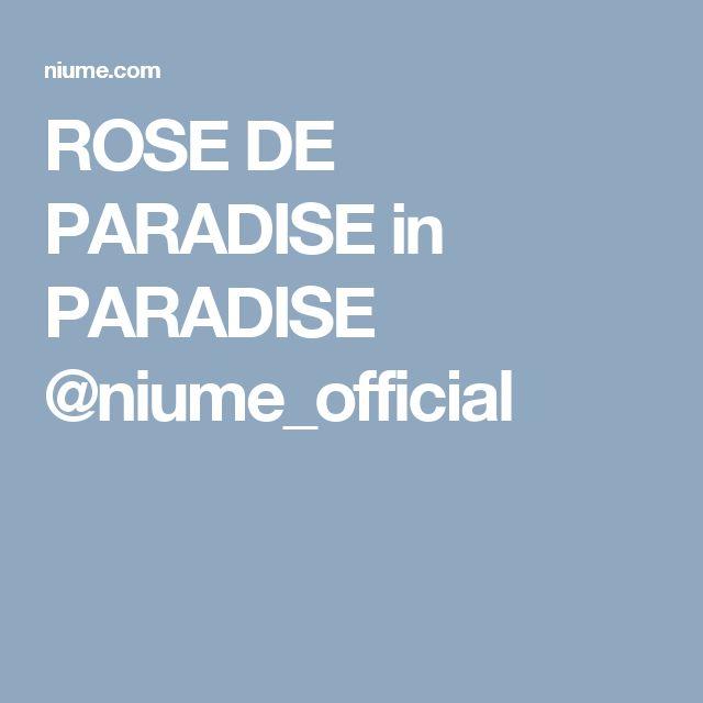 ROSE DE PARADISE in PARADISE @niume_official