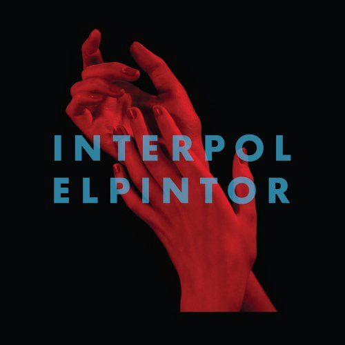 """Interpol - El Pintor (2014)  Rating: 4.5/5 Highlights: """"My Desire"""", """"Everything is Wrong"""", """"Tidal Wave""""."""