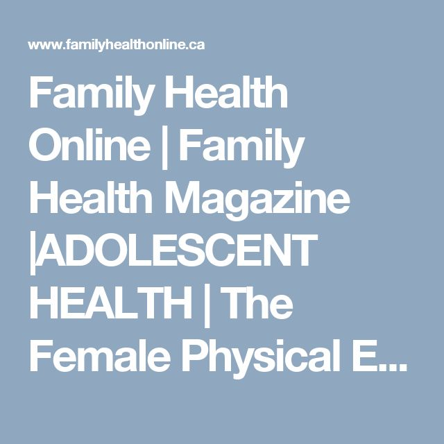 Family Health Online   Family Health Magazine  ADOLESCENT HEALTH   The Female Physical Exam - What a young woman can expect