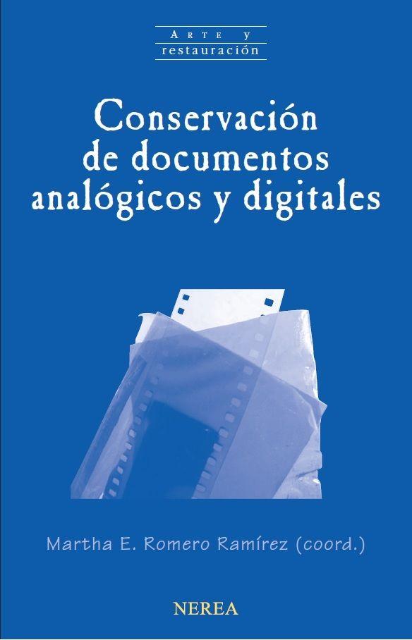 ROMERO RAMÍREZ, M. E, (Coordinadora). Conservación de documentos analógicos y digitales. San Sebastián: Nerea, 2015, 255 p.