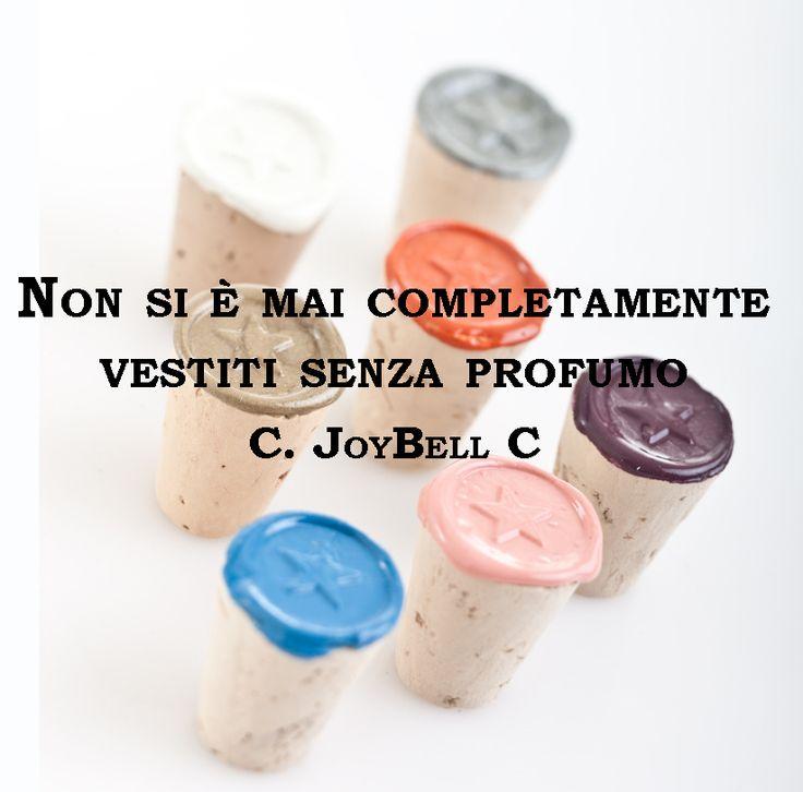 Non si è mai completamente vestiti senza Profumo (C. JoyBell C) #cjoybellc #perfume #brunoacamporaprofumi