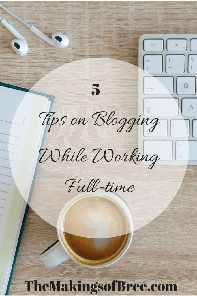 5 TIPS ON BLOGGING WHILE WORKING FULL-TIME