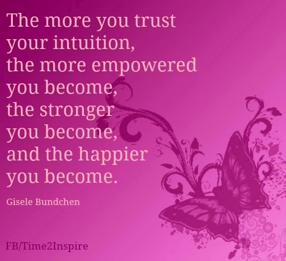 """""""Trust your intuition"""" quote via """"Time 2 Inspire"""" at www.Facebook.com/Time222Inspire"""