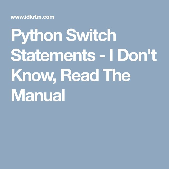 Python Switch Statements - I Don't Know, Read The Manual
