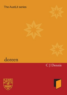 """Doreen, the third C.J. Dennis publication using his """"Sentimental Bloke"""" characters, was first published by in October 1917 by Angus and Robertson.    The four tales in verse in Doreen describe the married life of """"the Bloke"""", dramatising his communication and his conflicts with his """"little wife"""", illustrating their differences in the raising of """"young Bill"""", but ultimately emphasising their domestic happiness."""