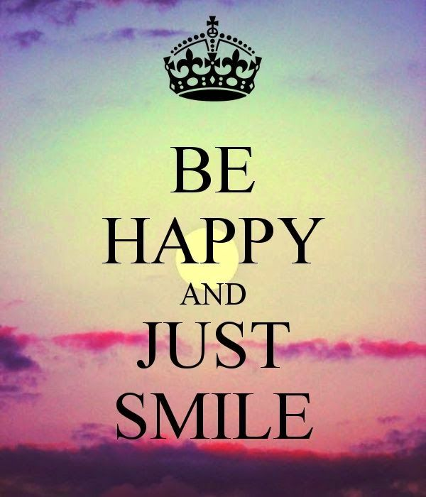 """Be Happy and Just Smile Not a keep calm for this one. I guess it is because when you just be happy and smile, you are already calm, or you certainly calm yourself down. Good words and a good thought. Make a commitment to yourself today that you are going to """"Be Happy and Just Smile"""" Might also make people wonder what you are up to and that is okay as they could have their minds on something not near as worthwhile as trying to figure out why you are so happy and holding good thoughts of you."""