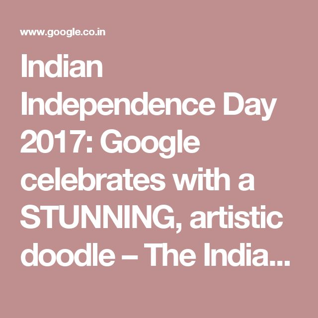 Indian Independence Day 2017: Google celebrates with a STUNNING, artistic doodle – The Indian Express
