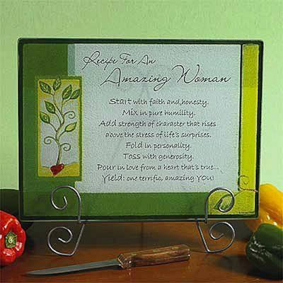 """""""Recipe For An Amazing Woman"""" Cutting Board by Darby Creek Trading. $19.99. Perfect gift for the amazing woman in your life. Dimensions: 15.5 x 11.5 inches. A good thought for your Amazing Woman to be reminded of when cooking. This 15.5 x 11.5 In. Tempered glass cutting board is heat safe up to 392 Degrees F, and will make a great addition to any kitchen for Wife or Mother. The script on this cutting board reads: """"Recipe For An Amazing Woman: Start with faith and honest..."""