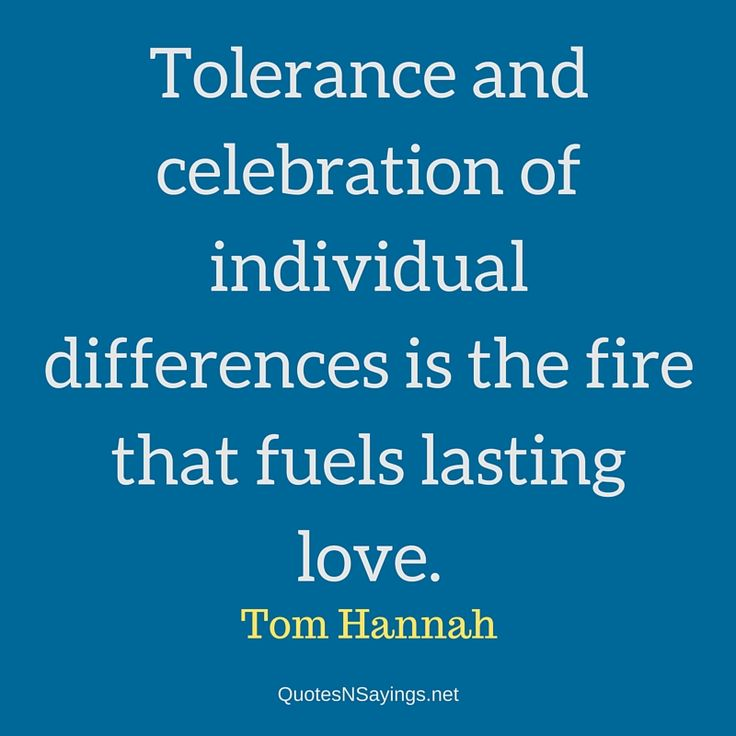 Tom Hannah Quote – Tolerance and celebration of individual differences is the fire that fuels lasting love.