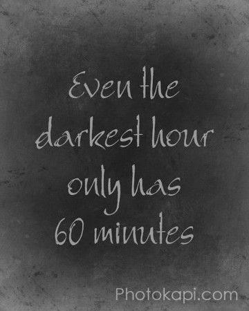 Even the darkest hour only has 60 minutes