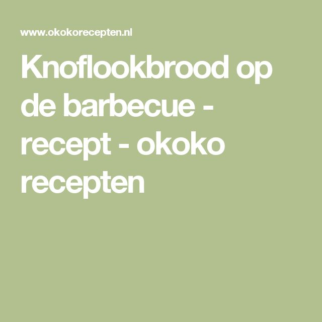 Knoflookbrood op de barbecue - recept - okoko recepten