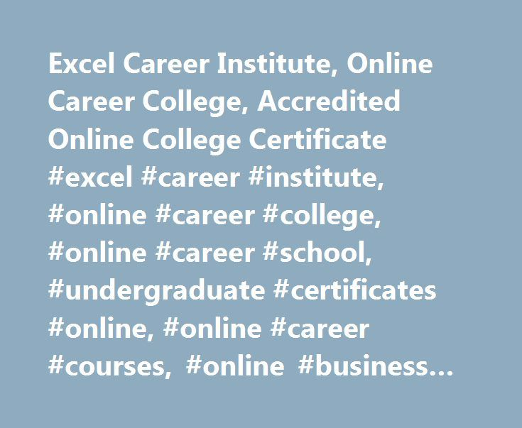 Excel Career Institute, Online Career College, Accredited Online College Certificate #excel #career #institute, #online #career #college, #online #career #school, #undergraduate #certificates #online, #online #career #courses, #online #business #school http://anchorage.remmont.com/excel-career-institute-online-career-college-accredited-online-college-certificate-excel-career-institute-online-career-college-online-career-school-undergraduate-certificates-online/  # Are you Ready to Advance…