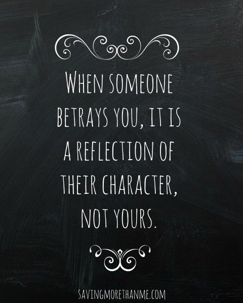 When someone betrays you, it is a reflection of their character, not yours. Free printable at savingmorethanme.com