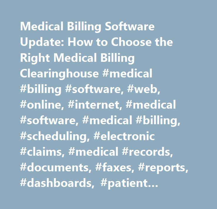 Medical Billing Software Update: How to Choose the Right Medical Billing Clearinghouse #medical #billing #software, #web, #online, #internet, #medical #software, #medical #billing, #scheduling, #electronic #claims, #medical #records, #documents, #faxes, #reports, #dashboards, #patient #statements, #payments, #collections, #practice #management…