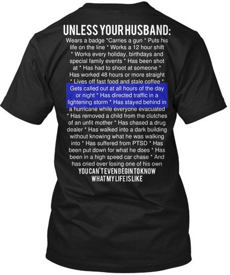 Unless Your Husband Law Enforcement Police Cop by LEOFamiliesUnite, $24.00 I love this. Especially in light of all the negative news lately.