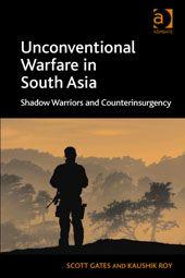 Unconventional warfare in South Asia : shadow warriors and counterinsurgency / Scott Gates, Kaushik Roy. -- Farnham ;  Burlington :  Ashgate,  cop. 2014.