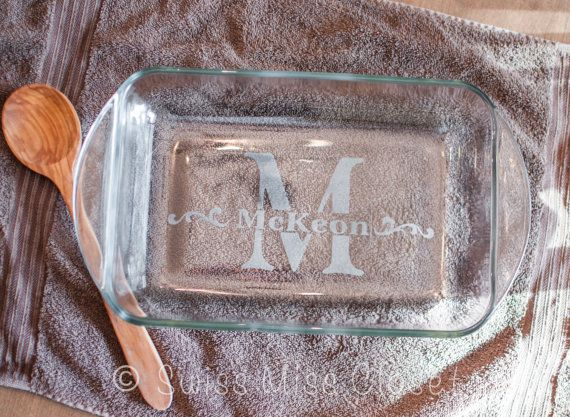 Never have to figure out whos dish is whos at that pot luck again!    This listing is for a custom etched 9x13 inch 3 Quart Glass Baking Dish,