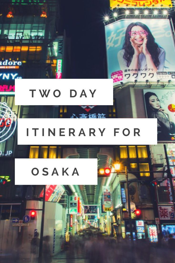 The ultimate two day itinerary for visiting Osaka, Japan