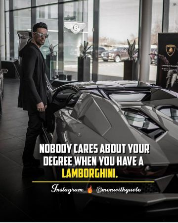 Nobody Cares About Your Degree When You Have A Lamborghini Quotes