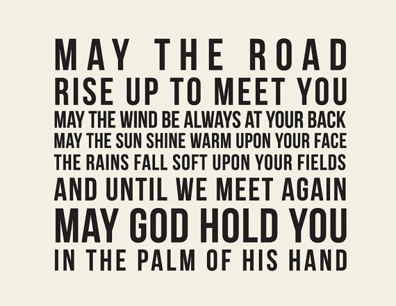 """""""May the road rise up to meet you..."""" - Old Irish blessing"""