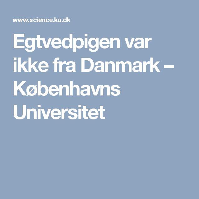 Egtvedpigen var ikke fra Danmark – Københavns Universitet