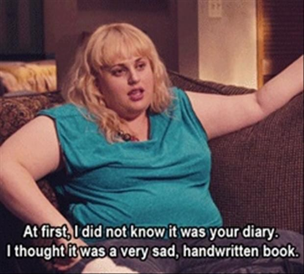 At first I did not know it was your diary. I thought it was a very sad handwritten book.  Hahahaha! This part gets me every time. Shes hilarious!