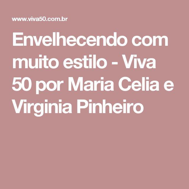 Envelhecendo com muito estilo - Viva 50 por Maria Celia e Virginia Pinheiro