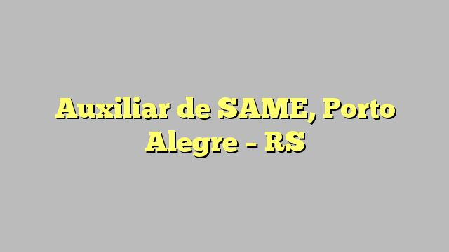 Auxiliar de SAME, Porto Alegre - RS