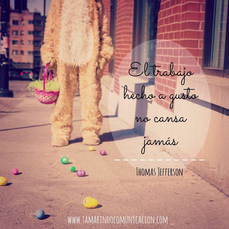 """""""El trabajo hecho a gusto no cansa jamás"""" Thomas Jefferson  #quotes #frasescelebres #marketing #trabajo #socialmedia #motivacion #positivismo #optimismo"""