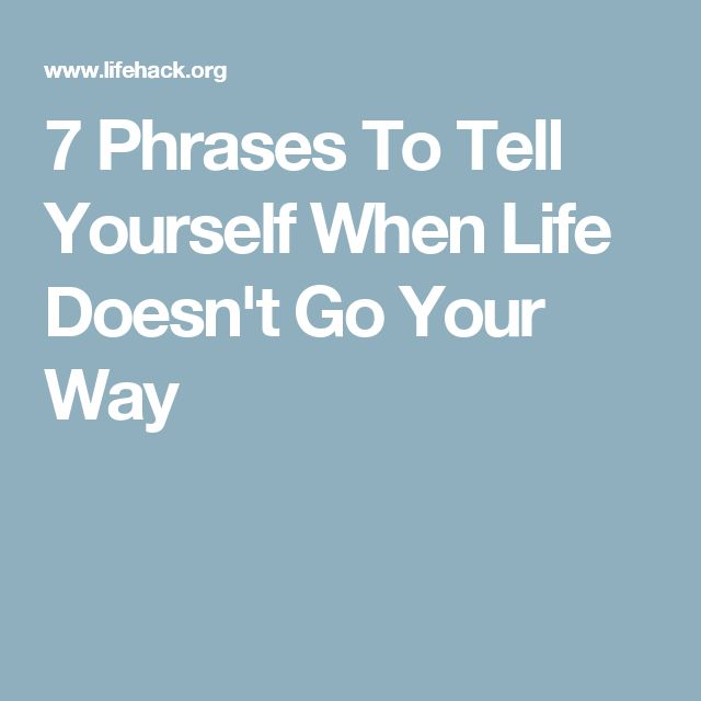 7 Phrases To Tell Yourself When Life Doesn't Go Your Way