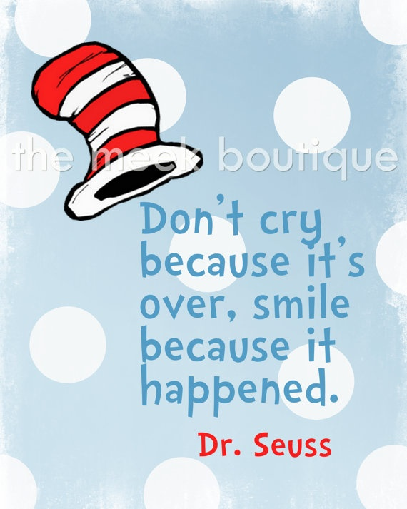 Dr Seuss Quote Don T Cry Because: Don't Cry Because Its Over. Smile Because It Happened