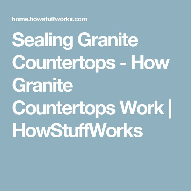 Sealing Granite Countertops - How Granite Countertops Work | HowStuffWorks
