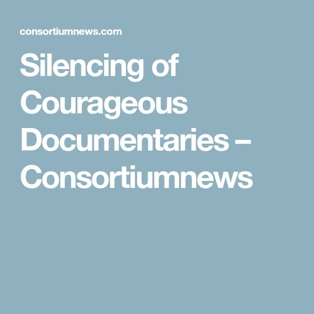 Silencing of Courageous Documentaries – Consortiumnews