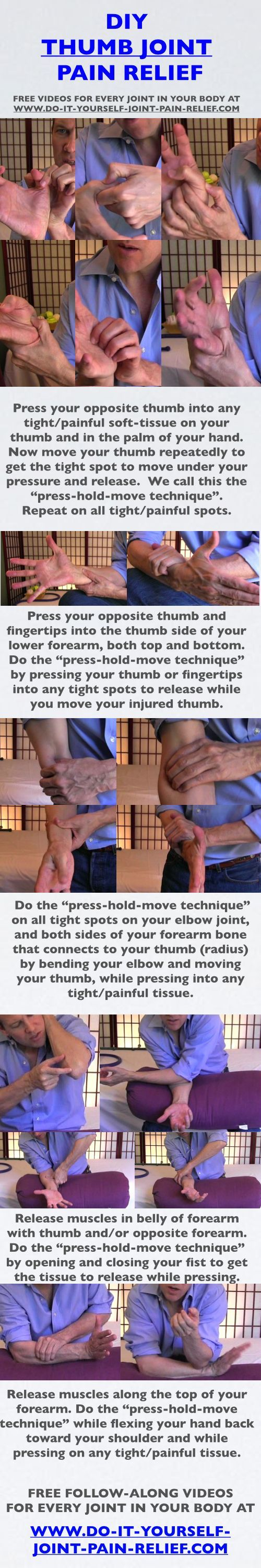 """This """"Thumb Joint Pain Relief Cheat Sheet"""" is for anybody with a painful thumb...Texter-itis, iPad-itis, etc. or any thumb injury where the bone is not currently broken. As always, Share it, Post it, Pin It, wherever you think it might help people. FREE follow-along videos of these techniques at http://www.do-it-yourself-joint-pain-relief.com/thumb-joint-pain-relief.html"""