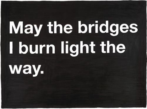 """May the bridges I burn light the way."" Awesome quote and print by Mike Monteiro"