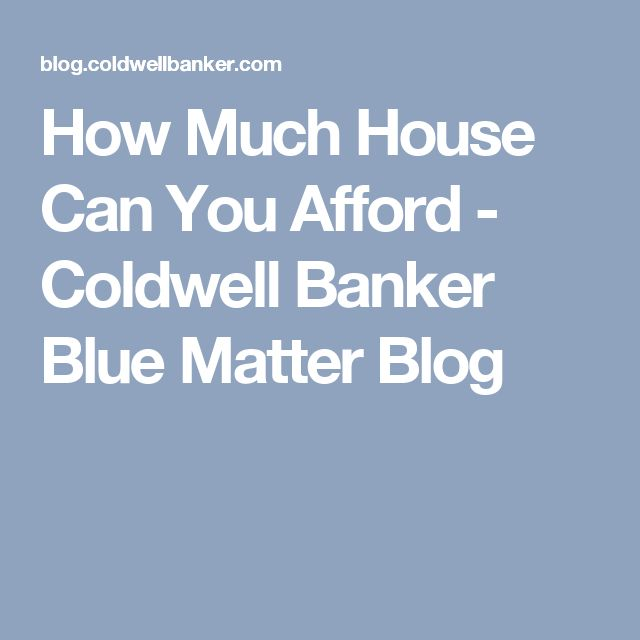 How Much House Can You Afford   Coldwell Banker Blue Matter Blog