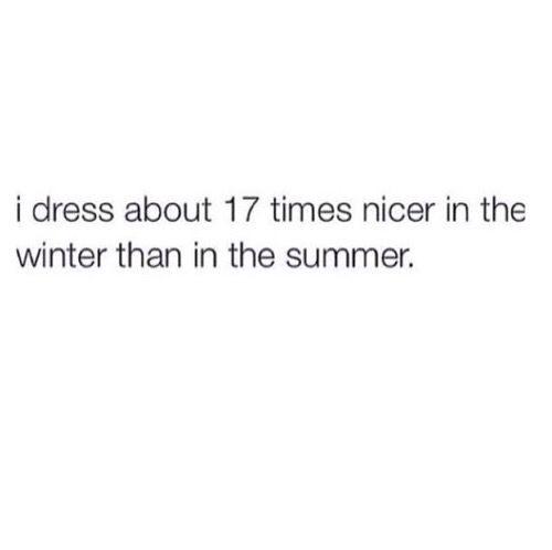 Winter*scarf, boots, heels, hats, dress, leggings, boot socks,jewelry, makeup, cute hair*  Summer*flipflops,shorts, tank top, no makeup, no accessories, ugly quick bun*