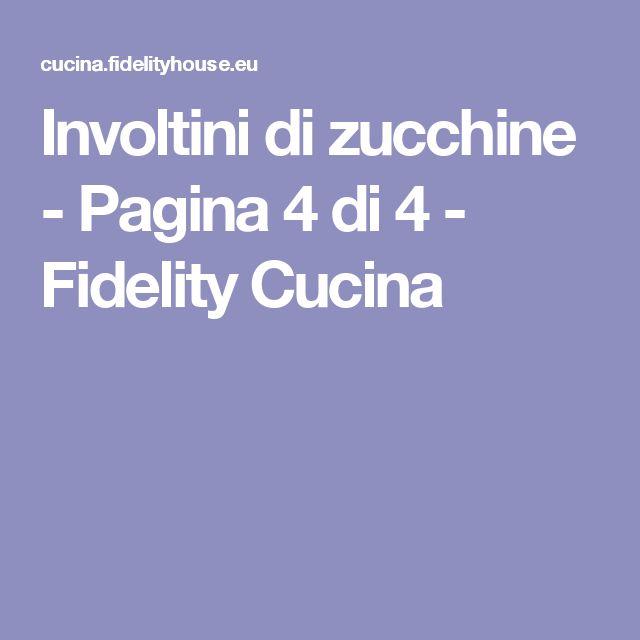 Involtini di zucchine - Pagina 4 di 4 - Fidelity Cucina