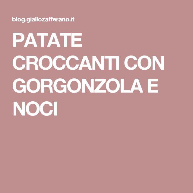 PATATE CROCCANTI CON GORGONZOLA E NOCI