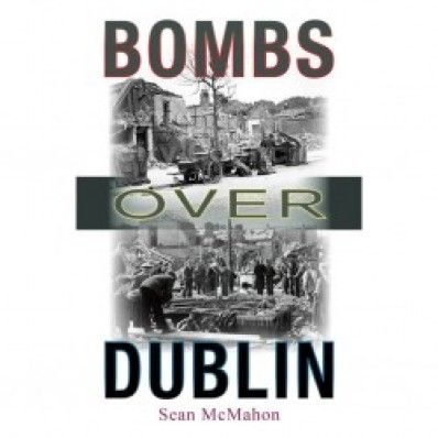 Bombs Over Dublin - World War Two - History & Archaeology - Books