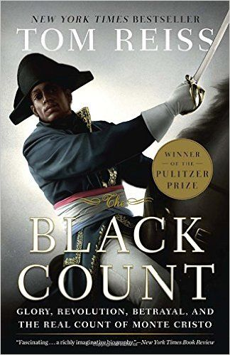 Amazon.com: The Black Count: Glory, Revolution, Betrayal, and the Real Count of Monte Cristo (9780307382474): Tom Reiss: Books