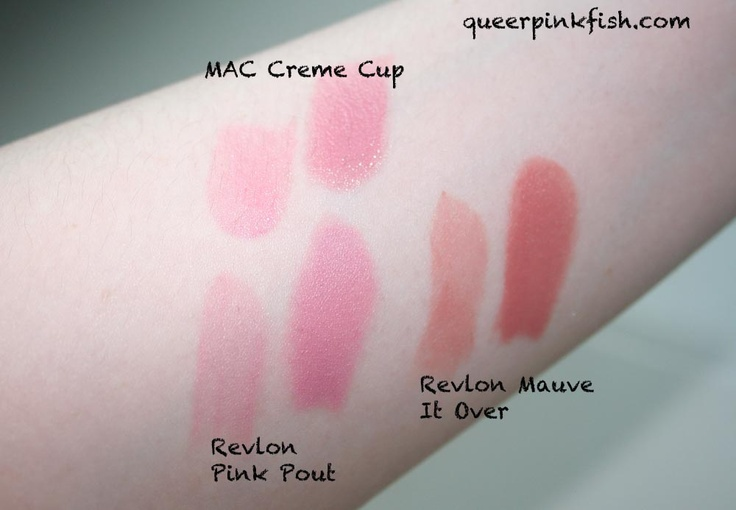 Revlon Pink Pout is very similar to one of my favorite lipsticks, MAC Creme Cup. Revlon Pink Pout is a cooler pink while MAC Creme Cup is warmer. MAC Creme Cup imparts more shine while Revlon Pink Pout gives a matte finish.    Revlon Mauve It Over, on the other hand, is a mauvey beige color that looks quite natural.