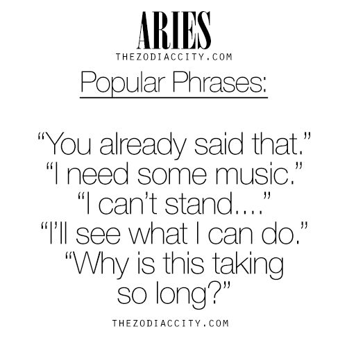 Zodiac Aries Popular Phrases. For much more on the zodiac signs, click here.
