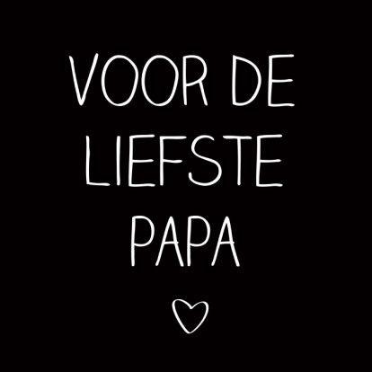 Een lieve kaart voor Vaderdag. Alleenvoor de allerliefste papa's! Met wit geschreven letter op een zwarte achtergrond. Te vinden op: https://www.kaartje2go.nl/vaderdag-kaarten/liefste-papa-handschrift