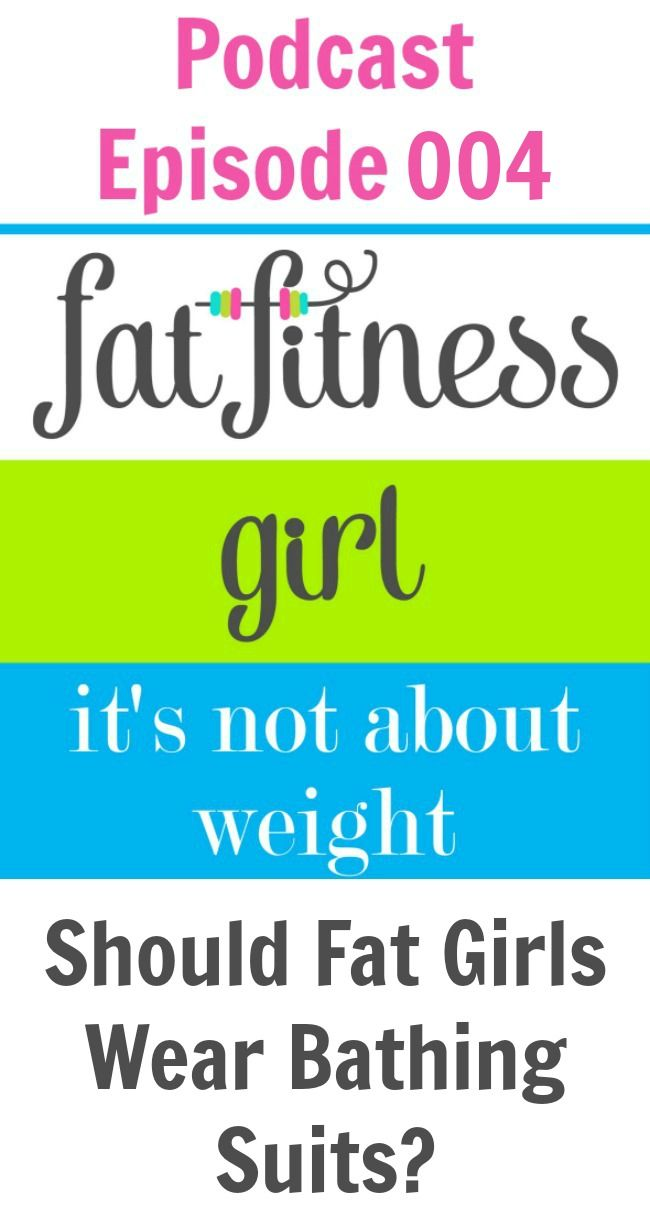 Should Fat Girls Wear Bathing Suits - Ep. 004 Fat Fitness Girl Podcast