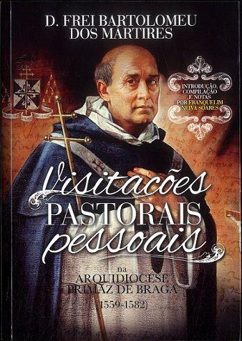 """""""Visitações pastorais pessoais na Arquidiocese de Braga (1559-1582)"""" de D. Frei Bartolomeu dos Mártires, com introdução, compilação e notas de Franquelim Neiva Soares."""