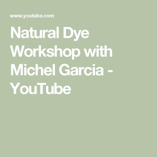 Natural Dye Workshop with Michel Garcia - YouTube