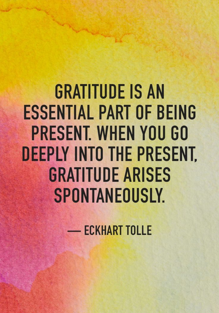 """""""Gratitude is an essential part of being present. When you go deeply into the present, gratitude arises spontaneously.""""  — Eckhart Tolle"""