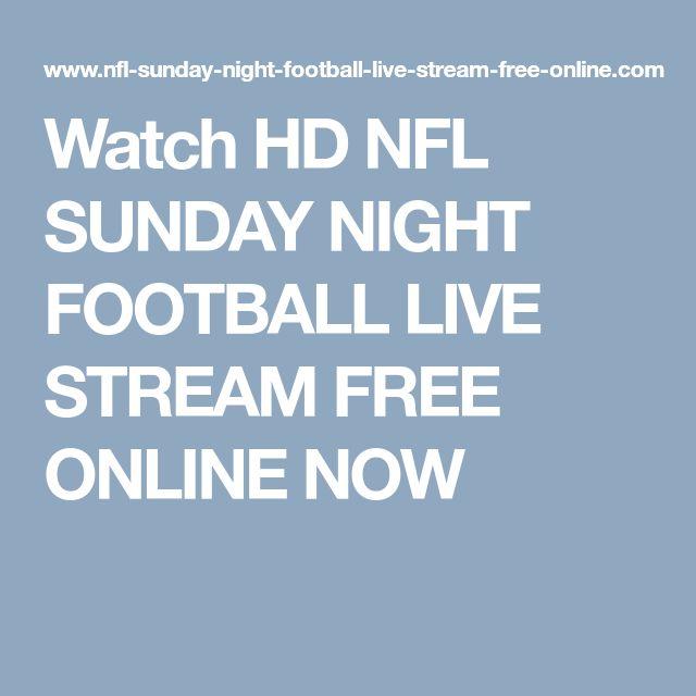 Watch HD NFL SUNDAY NIGHT FOOTBALL LIVE STREAM FREE ONLINE NOW