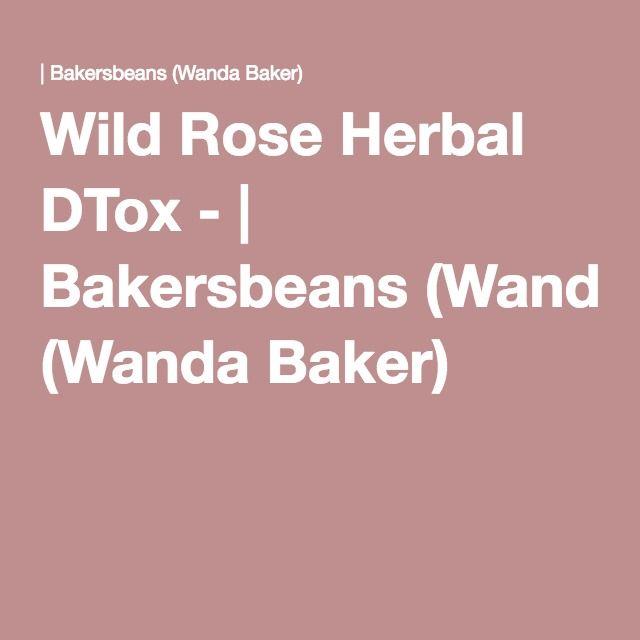Wild Rose Herbal DTox - | Bakersbeans (Wanda Baker)